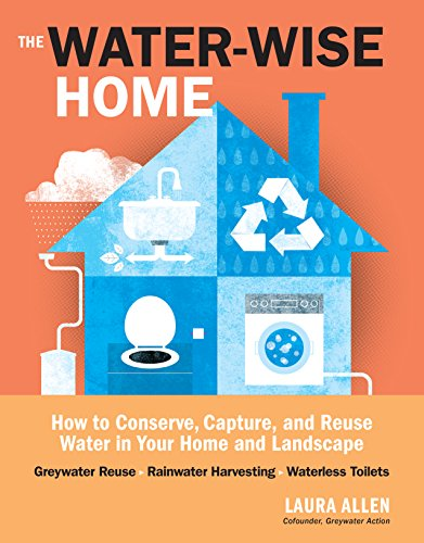 The Water-Wise Home: How to Conserve, Capture, and Reuse Water in Your Home and Landscape (English Edition) (Books Reuse Llc)