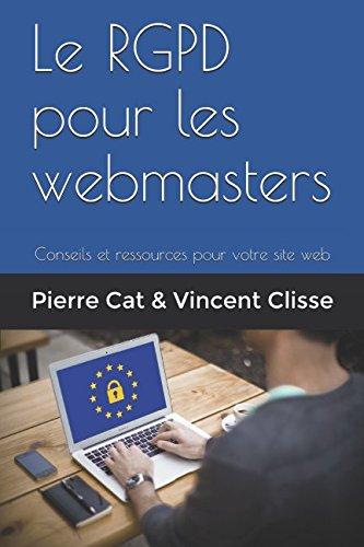 Le RGPD pour les webmasters: Conseils et ressources pour votre site web par Pierre Cat