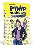 Pimp Your Kid - Frage nicht, was du für dein Kind tun kannst. Frage, was dein Kind für dich tun kann! von Yvonne de Bark (1. März 2013) Broschiert