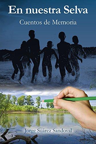 En nuestra selva: Cuentos de memoria por Jorge Suárez Sandoval