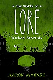 The World Of Lore. Wicked Mortals - Volume 2: Now a major online streaming series