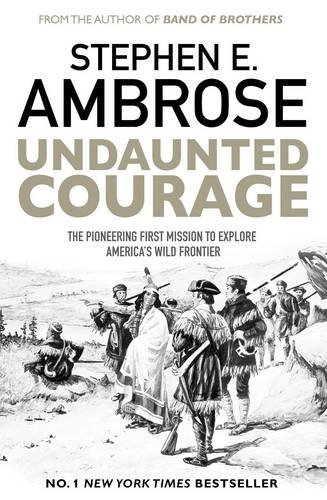 Undaunted Courage: The Pioneering First Mission to Explore America's Wild Frontier por Stephen E. Ambrose