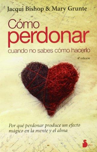 COMO PERDONAR CUANDO NO SABES COMO HACERLO (2013) por JACQUI Y GRUNTE, MARY BISHOP