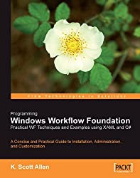 Programming Windows Workflow Foundation: Practical WF Techniques and Examples using XAML and C#: A C# developer's guide to the features and programming interfaces of Windows Workflow Foundation by K. Scott Allen (2006-12-22)