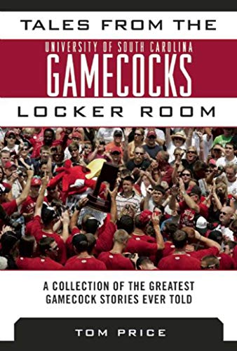 Tales from the University of South Carolina Gamecocks Locker Room: A Collection of the Greatest Gamecock Stories Ever Told (Tales from the Team) -
