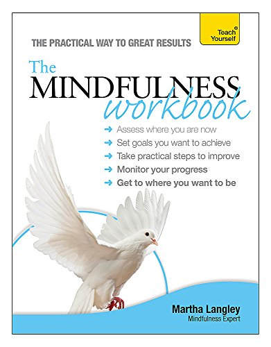 The Mindfulness Workbook: Teach Yourself por Martha Langley