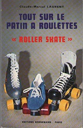 Tout sur le patin à roulettes roller skate : Course, artistique, disco, hockey, randonnée
