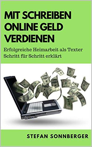 Mit Schreiben online Geld verdienen: Erfolgreiche Heimarbeit als Texter Schritt für Schritt erklärt (Online Jobs, Internet, Geschäftsidee, Nebenverdienst) Jobs Schreiben
