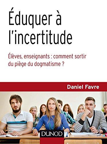 duquer  l'incertitude - lves, enseignants : comment sortir du pige du dogmatisme ?