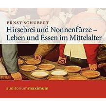 Hirsebrei und Nonnenfürze: Leben und Essen im Mittelalter