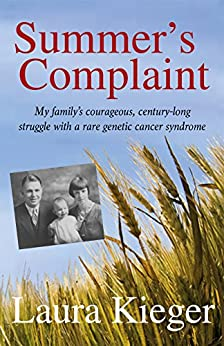 Summer's Complaint: My family's courageous, century-long struggle with a rare genetic cancer syndrome (English Edition) de [Kieger, Laura]