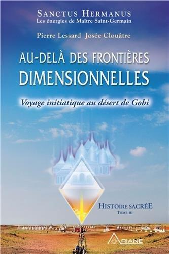 Au-del des frontires dimensionnelles - Voyage initiatique au dsert de Gobi - Histoire sacre T3
