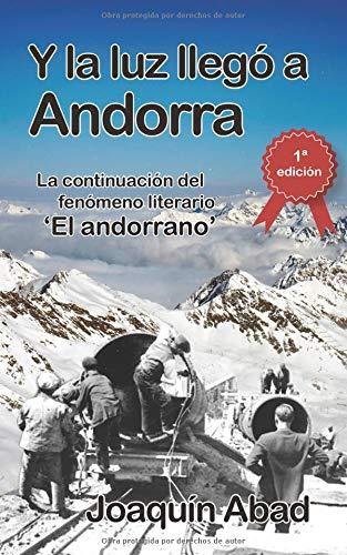 Y la luz llegó a Andorra: De cómo Andrés Pérez, un cantero almeriense, llegó al Principado para trabajar en la construcción de la hidroeléctrica y se convirtió en un capataz sanguinario. por Joaquín Abad