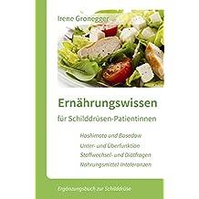 Ernährungswissen für Schilddrüsen-Patientinnen. Hashimoto und Basedow * Unterfunktion und Überfunktion * Stoffwechsel- und Diätfragen * Nahrungsmittel-Intoleranzen: Ergänzungsbuch zur Schilddrüse