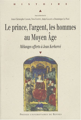 Le prince, l'argent, les hommes au Moyen ge. Mlanges offerts  Jean Kerherv