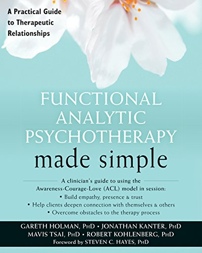 Functional Analytic Psychotherapy Made Simple: A Practical Guide to Therapeutic Relationships (The New Harbinger Made Simple Series) por Gareth Holman