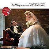 Der Weg zu unseren Hochzeitsfotos: Kleiner Ratgeber für Brautpaare
