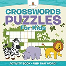 Crosswords Puzzles For Kids - Activity Book - Find that Word!