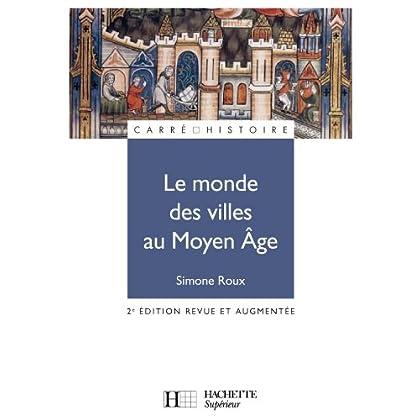 Le monde des villes au Moyen Âge : XIe - XVe siècle (Carré Histoire t. 24)
