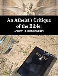 An Atheist's Critique of the Bible: New Testament