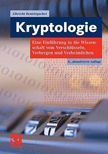 Kryptologie: Eine Einführung in die Wissenschaft vom Verschlüsseln, Verbergen und Verheimlichen. Ohne alle Geheimniskrämerei, aber nicht ohne hinterlistigen ... und Ergötzen des allgemeinen Publikums.