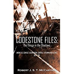 The Lodestone Files: The Things in the Shadows (Among Us: Contact, Assimilation, Control, Extermination Book 1) (English Edition)