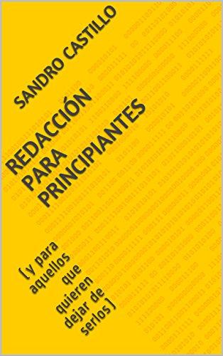 Redacción para principiantes: (y para aquellos que quieren dejar de serlos) (Escritura nº 1) por Sandro Castillo