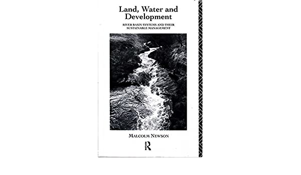 Land, Water and Development: Sustainable Management of River Basin Systems