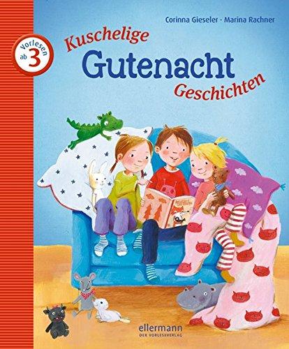 Kuschelige Gutenacht-Geschichten zum Vorlesen (Kleine Geschichten zum Vorlesen) (Kuschelige Geschichten)