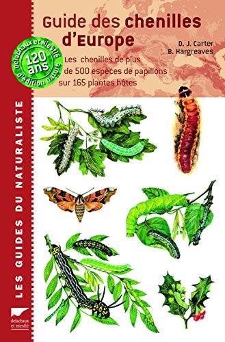 Guide des chenilles d'Europe : Les chenilles de plus de 500 espèces de papillons sur 165 plantes hôtes