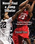 Never Foul A Jump Shooter: A Guide to...