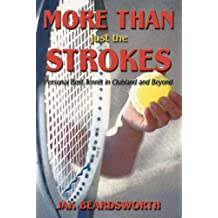 More Than Just The Strokes: Personal Best Tennis in Clubland and Beyond (English Edition)