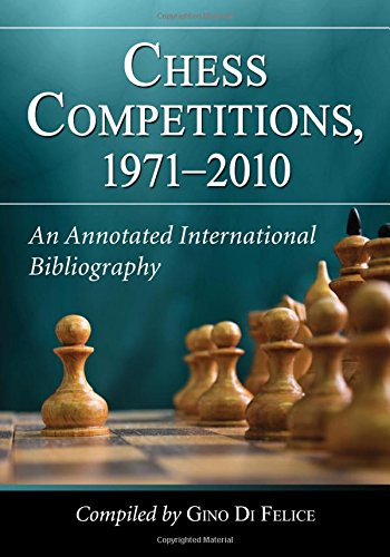 Chess Competitions, 1971-2010: An Annotated International Bibliography