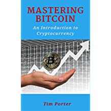 Mastering Bitcoin: An Introduction to Cryptocurrency (Blockchain, Wallet, Business) (English Edition)