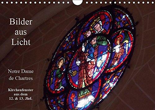 Bilder aus Licht - Notre Dame de Chartres (Wandkalender 2019 DIN A4 quer): Detailaufnahmen der Glasfenster aus dem 12. / 13. Jhd. (Monatskalender, 14 Seiten ) (CALVENDO Glaube)