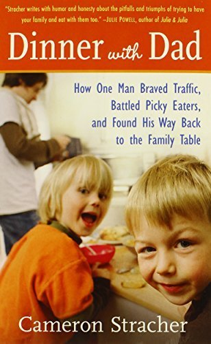 Dinner with Dad: How One Man Braved Traffic, Battled Picky Eaters, and Found His Way Back to the Family Table by Cameron Stracher (2008-08-19)