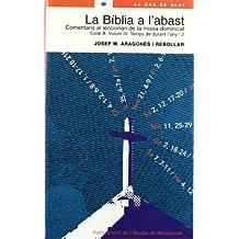 La Bíblia a l'abast. Comentaris al leccionari de la missa dominical. Cicle B. Volum 4. Temps de durant l'any, 2 (El Gra de Blat)