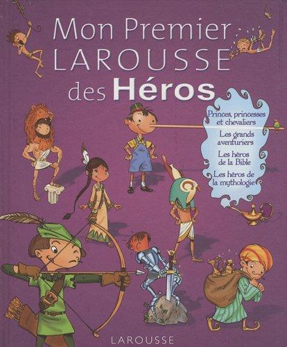 Mon Premier Larousse des Héros par Françoise de Guibert, Collectif