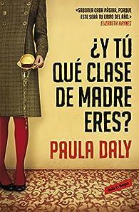 ¿Y tú qué clase de madre eres? par Paula Daly