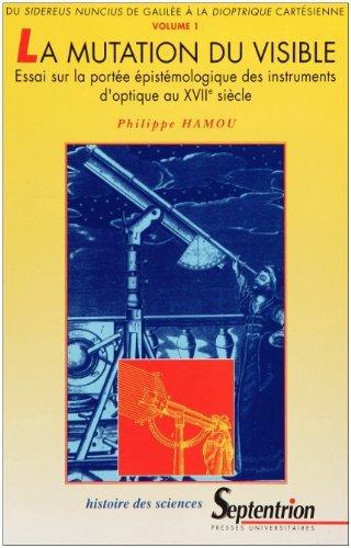 Mutation du visible, essai sur la porte pistmologique des instruments au XVIIe sicle de Philippe Hamou (16 dcembre 1999) Broch