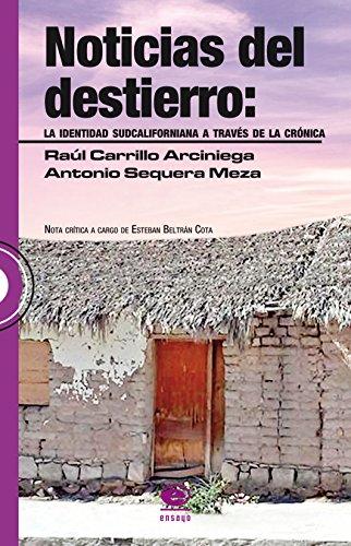 NOTICIAS DEL DESTIERRO: LA IDENTIDAD SUDCALIFORNIANA A TRAVÉS DE LA CRÓNICA por RAUL CARRILLO ARCINIEGA