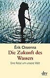 Die Zukunft des Wassers: Eine Reise um unsere Welt - Érik Orsenna