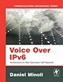 Voice Over IPv6: Architectures for Next Generation VoIP Networks