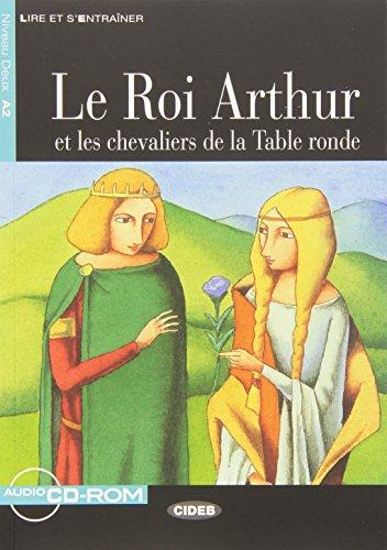 Roi Arthur et les chevaliers de la Table ronde. Con CD Audio. Con CD-ROM (Lire et s'entraîner)