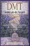 DMT, La molécule de l'esprit - Les potentialités insoupçonnées du cerveau humain