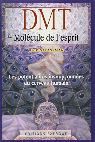 DMT, La molcule de l'esprit : Les potentialits insouponnes du cerveau humain