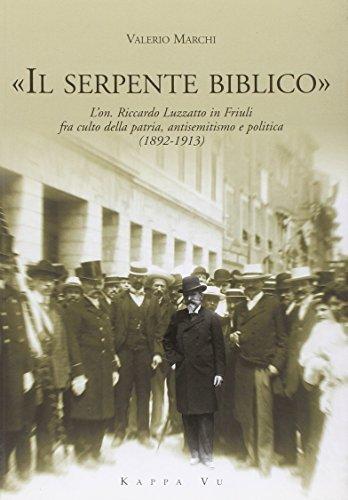Il serpente biblico. L'on. Riccardo Luzzatto in Friuli fra culto della patria, antisemitismo e politica (1892-1913)