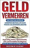 Geld vermehren – die Enzyklopädie!: Alles zum Thema Geldveranlagung: Daytrading,Aktien, Optionshandel, ETFs und Immobilien für Beginner - Schritt für Schritt vom Anfänger zum Profi