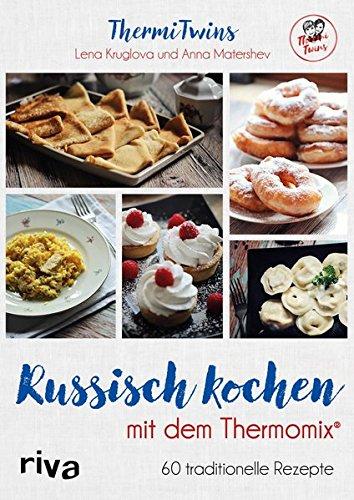 Russisch kochen mit dem Thermomix®: 60 traditionelle Rezepte