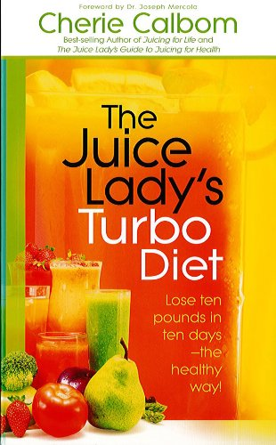 The Juice Ladys Turbo Diet: Lose Ten Pounds in Ten Days-the Healthy Way